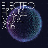 Electro House Music 2016 by Various Artists