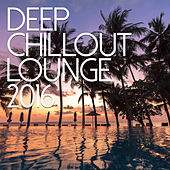 Play & Download Deep Chillout Lounge 2016 by Various Artists | Napster