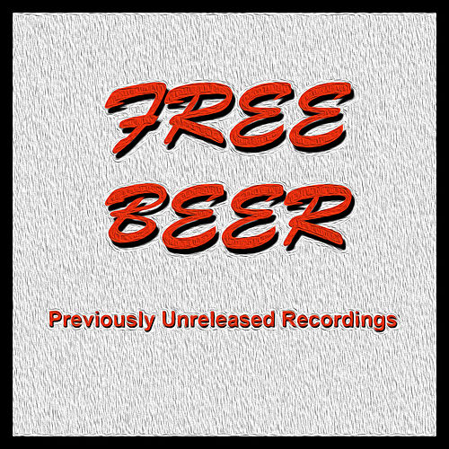 Play & Download Free Beer - Previously Unreleased Recordings by Free Beer | Napster