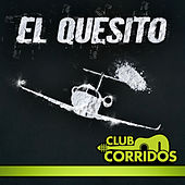 Play & Download Club Corridos Presenta: El Quesito: Con la Suela Roja, El Patroncito, Chino Piloto, Olor a Kush by Various Artists | Napster