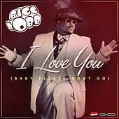 Play & Download I Love You (Baby Please Don't Go) by Bigg Robb | Napster