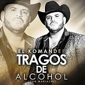 Play & Download Tragos de Alcohol (Con Mariachi) by El Komander | Napster