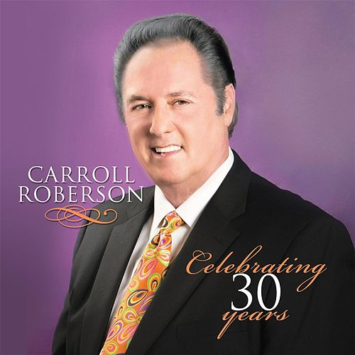 Play & Download Celebrating 30 Years by Carroll Roberson | Napster
