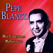 Mis Canciones Millonarias by Pepe Blanco