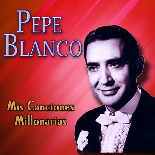 Play & Download Mis Canciones Millonarias by Pepe Blanco | Napster