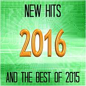 New Hits 2016 and the Best of 2015 by Various Artists