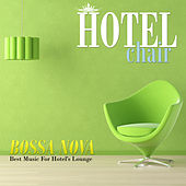 Hotel Chair Bossa Nova: Best Music For Hotel's Lounge by Various Artists