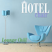 Hotel Chair Lounge Chill: Best Music For Hotel's Lounge by Various Artists