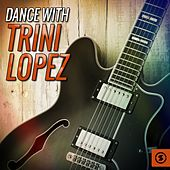 Dance with Trini Lopez by Trini Lopez