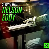 Play & Download Spring with Nelson Eddy by Nelson Eddy | Napster