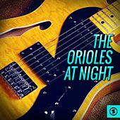 Play & Download The Orioles at Night by The Orioles | Napster