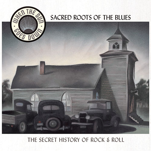 Sacred Roots Of The Blues (When The Sun Goes Down Series) by Various Artists