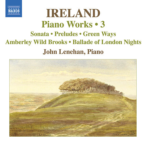 Play & Download IRELAND, J.: Piano Works, Vol.  3 (Lenehan) - Piano Sonata / Preludes / Green Ways by John Lenehan | Napster