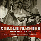 Wild Side Of Life: Rare and Unissued Recordings Vol. 1 by Charlie Feathers