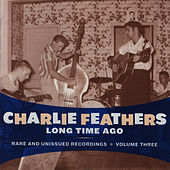 Long Time Ago: Rare and Unissued Recordings Vol. 3 by Charlie Feathers