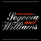 Play & Download Guitar Virtuosos - Segovia And Williams by Andres Segovia / John Williams | Napster