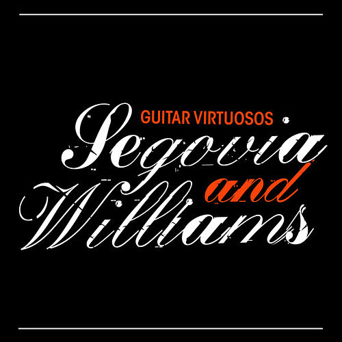 Guitar Virtuosos - Segovia And Williams by Andres Segovia / John Williams