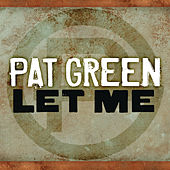 Play & Download Let Me by Pat Green | Napster