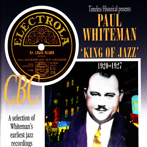 Play & Download Paul Whiteman - King of Jazz 1920-1927 by Paul Whiteman | Napster