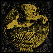 Sowing the Seeds of a Worthless Tomorrow by Wake