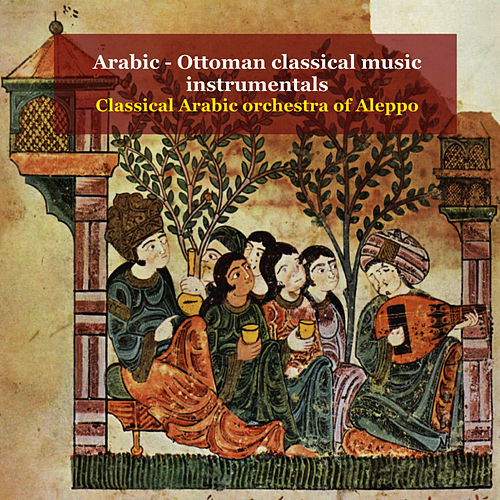 Play & Download Arabic - Ottoman Classical Music Instrumentals by Classical Arabic Orchestra of Aleppo | Napster