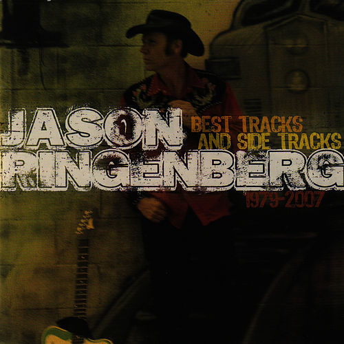 Play & Download Best Tracks And Side Tracks 1979 - 2007 by Jason Ringenberg | Napster