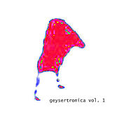 Geysertronica Vol. 1 by Various Artists