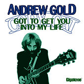 Play & Download Got To Get You Into My Life by Andrew Gold | Napster