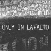 Only in La by El Alto