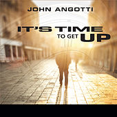 It's Time to Get Up by John Angotti