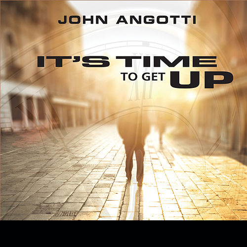 Play & Download It's Time to Get Up by John Angotti | Napster