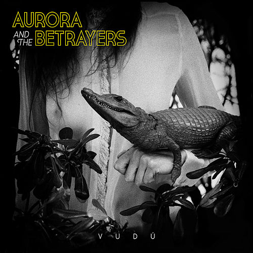 Vudú de Aurora & The Betrayers