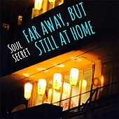 So Far Away, But Still At Home by Soul Secret
