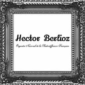Play & Download Hector Berlioz by Orchestre National de la Radiodiffusion Française | Napster