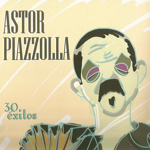 Play & Download 30 Éxitos by Astor Piazzolla | Napster