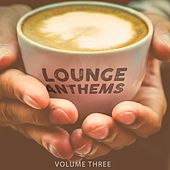 Lounge Anthems, Vol. 3 (Finest Selection Of Barista Music) by Various Artists
