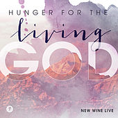 Hunger for the Living God by The New Wine