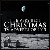 Play & Download The Very Best Christmas T.V. Adverts of 2015 by Various Artists | Napster