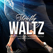 Strictly Waltz - Music to Help You Do the Strictly and Keep Dancing by Various Artists