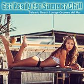Get Ready For Summer Chill (Balearic Beach Lounge Grooves del Mar) by Various Artists