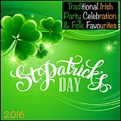 2016 St Patrick's Day (Traditional Irish Party Celebration & Folk Favourites) by Various Artists