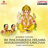 Play & Download Sri Panchamukha Heramba Mahaganapathi Kavacham by Bombay Sisters | Napster