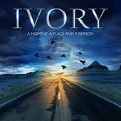Play & Download A Moment, a Place and a Reason by Ivory | Napster