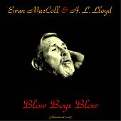 Play & Download Blow Boys Blow (Songs of the Sea) (Remastered 2016) by Ewan MacColl | Napster