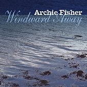 Windward Away by Archie Fisher