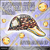 Fish Eat Duck Remixed After Album EP by Electrosoul System