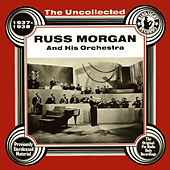 Play & Download The Uncollected: Russ Morgan And His Orchestra by Russ Morgan | Napster