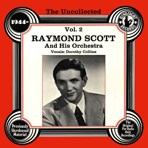 The Uncollected: Raymond Scott And His Orchestra (Vol 2) by Dorothy Collins