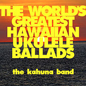 The World's Greatest Hawaiian Ukulele Ballads by The Kahuna Band