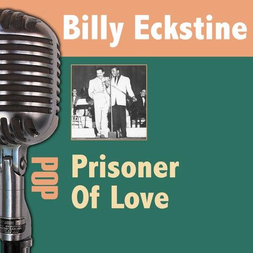 Play & Download Prisoner Of Love by Billy Eckstine | Napster